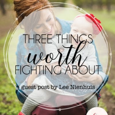 THREE THINGS WORTH FIGHTING ABOUT